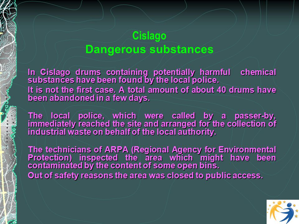 Cislago Dangerous substances In Cislago drums containing potentially harmful chemical substances have been found by the local police.