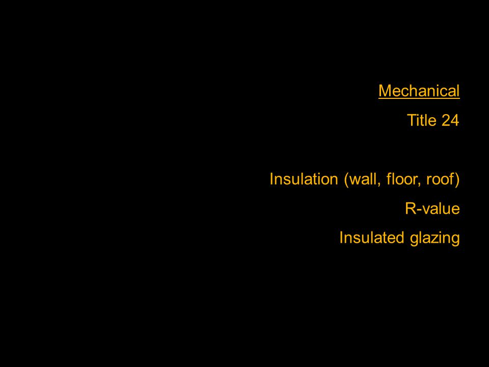 Mechanical Title 24 Insulation (wall, floor, roof) R-value Insulated glazing