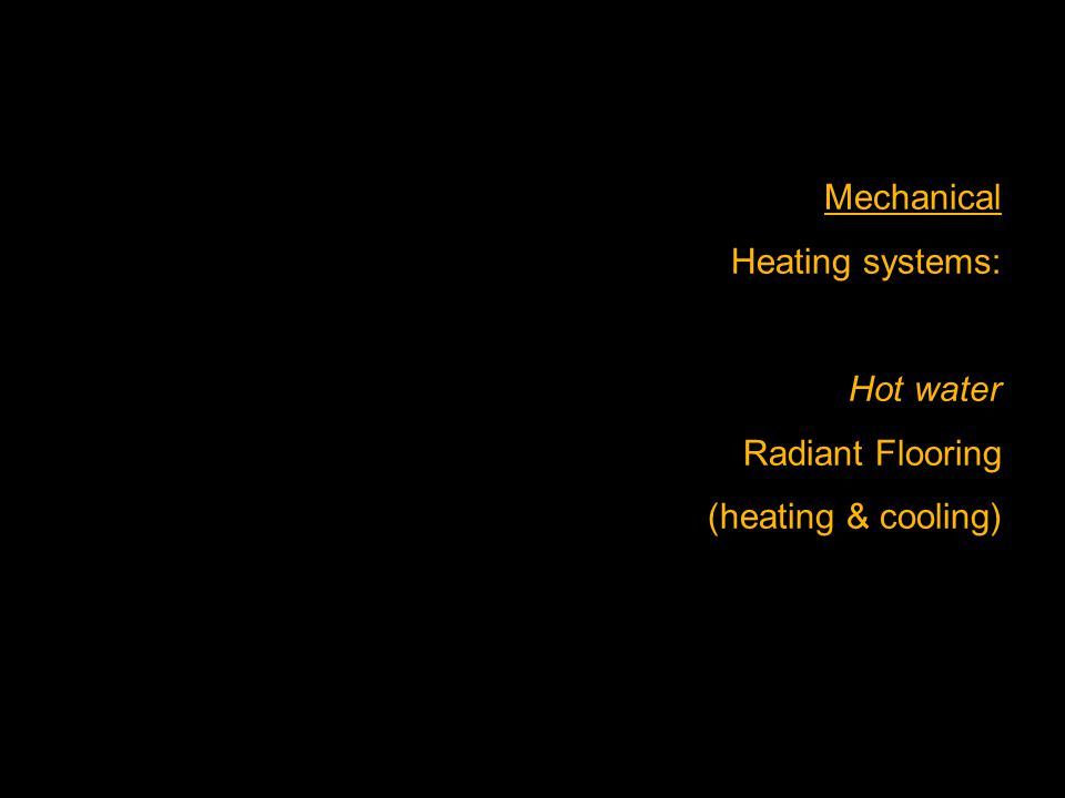 Mechanical Heating systems: Hot water Radiant Flooring (heating & cooling)
