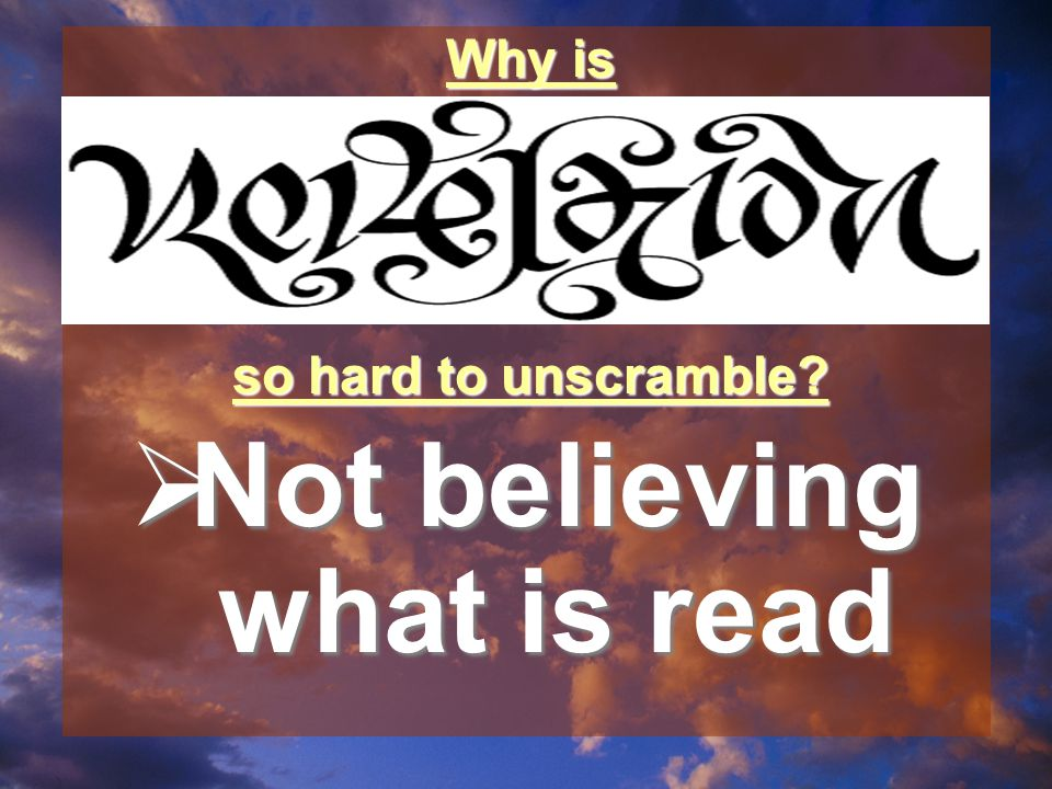  Not believing what is read Why is so hard to unscramble