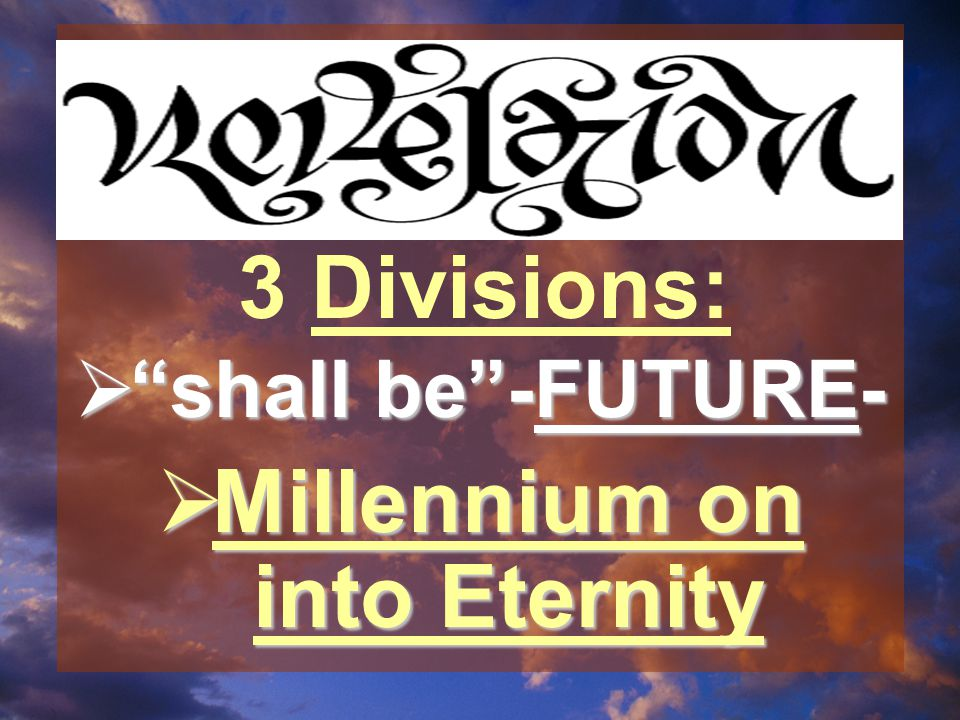  shall be -FUTURE-  Millennium on into Eternity 3 Divisions: