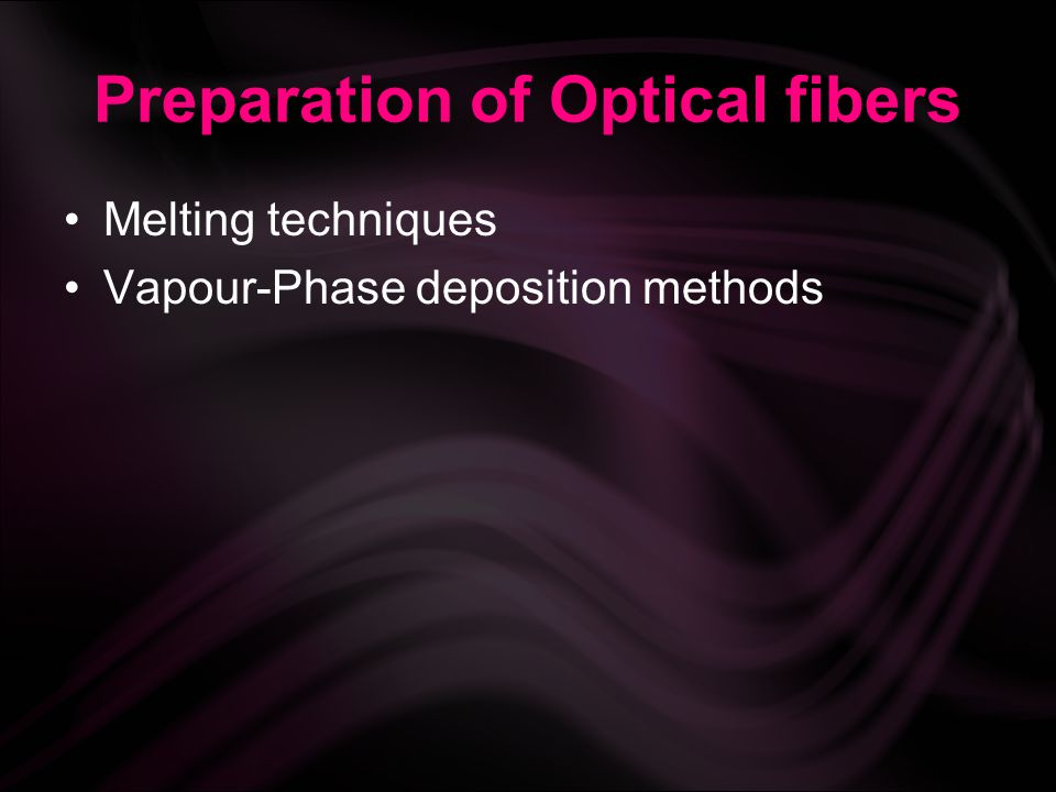 Preparation of Optical fibers Melting techniques Vapour-Phase deposition methods