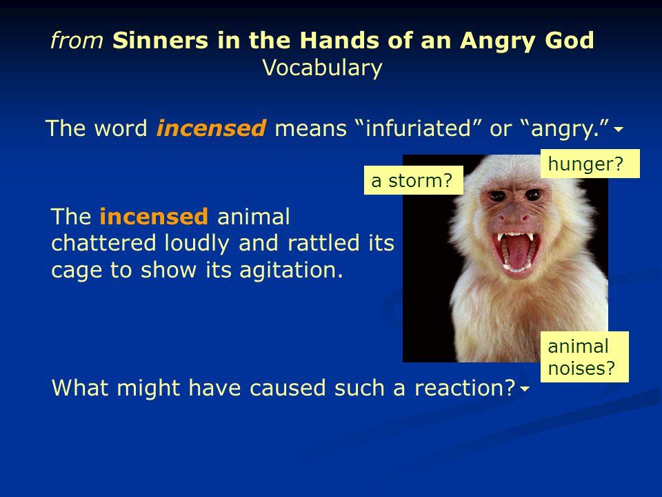 incensed adj.: infuriated; angry.inconceivable adj.: unimaginable; beyond understanding.