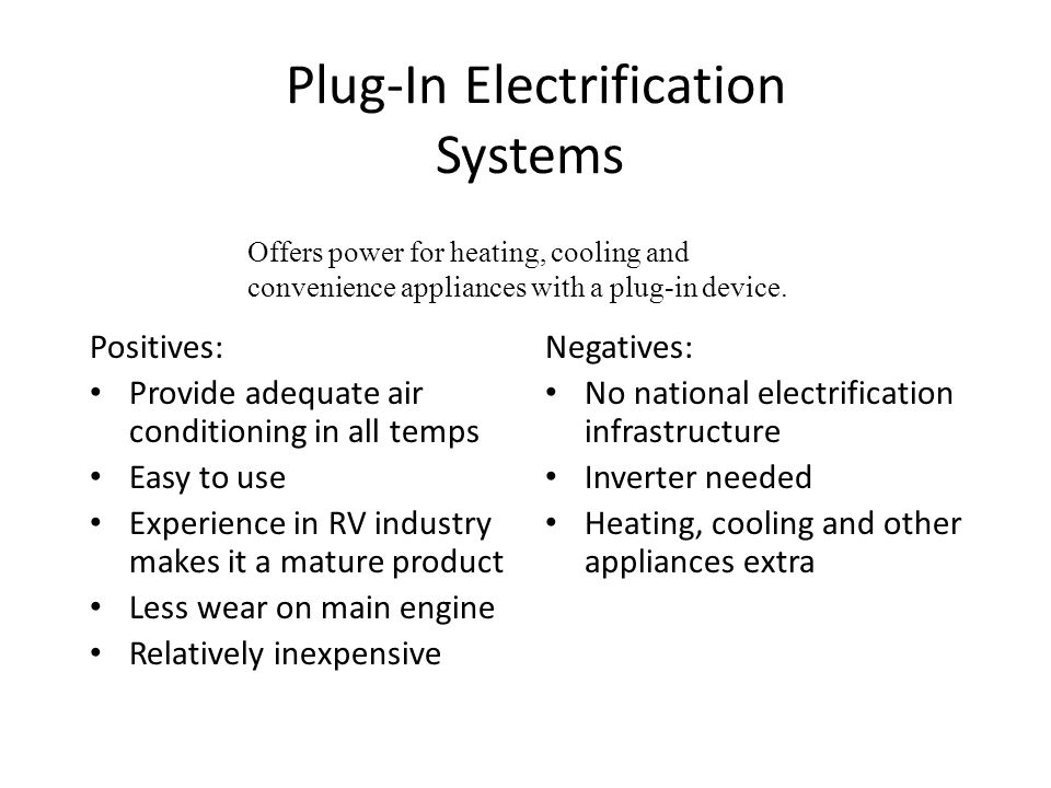 Plug-In Electrification Systems Positives: Provide adequate air conditioning in all temps Easy to use Experience in RV industry makes it a mature prod