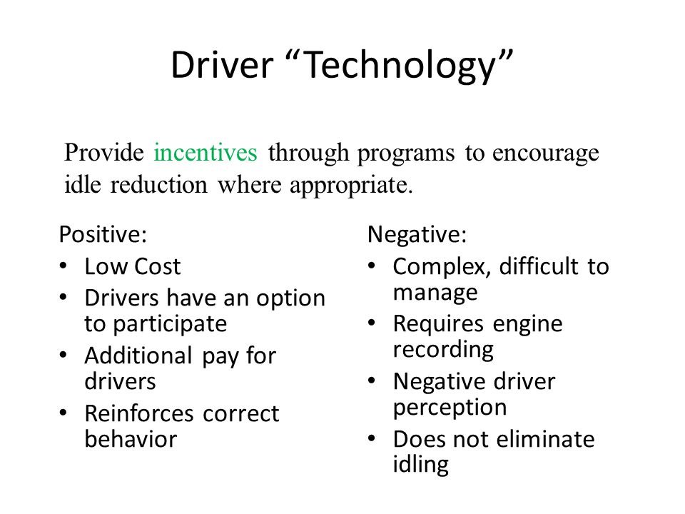 "Driver ""Technology"" Positive: Low Cost Drivers have an option to participate Additional pay for drivers Reinforces correct behavior Negative: Complex,"