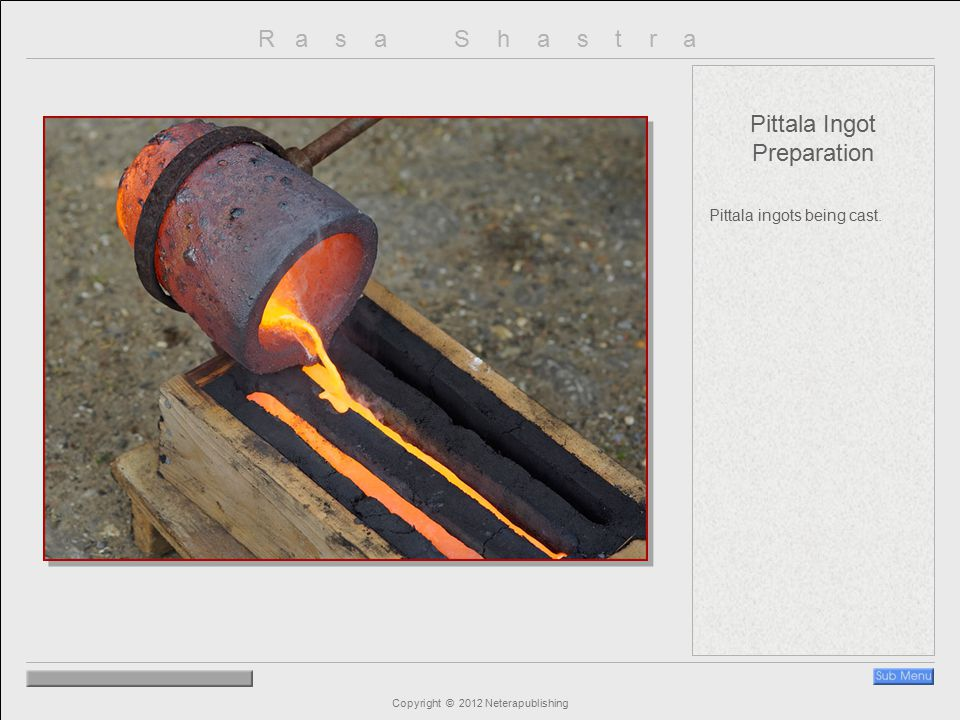 R a s a S h a s t r a Copyright © 2012 Neterapublishing Pittala Ingot Preparation Pittala ingots being cast.