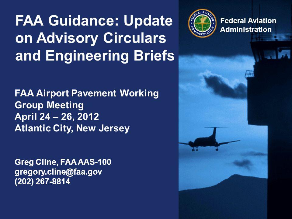 Federal Aviation Administration 11 http://www.faa.gov/ http://www.faa.gov/airports/ http://www.faa.gov/airports/engineering/ http://www.faa.gov/airports/resources/advisory_circulars/