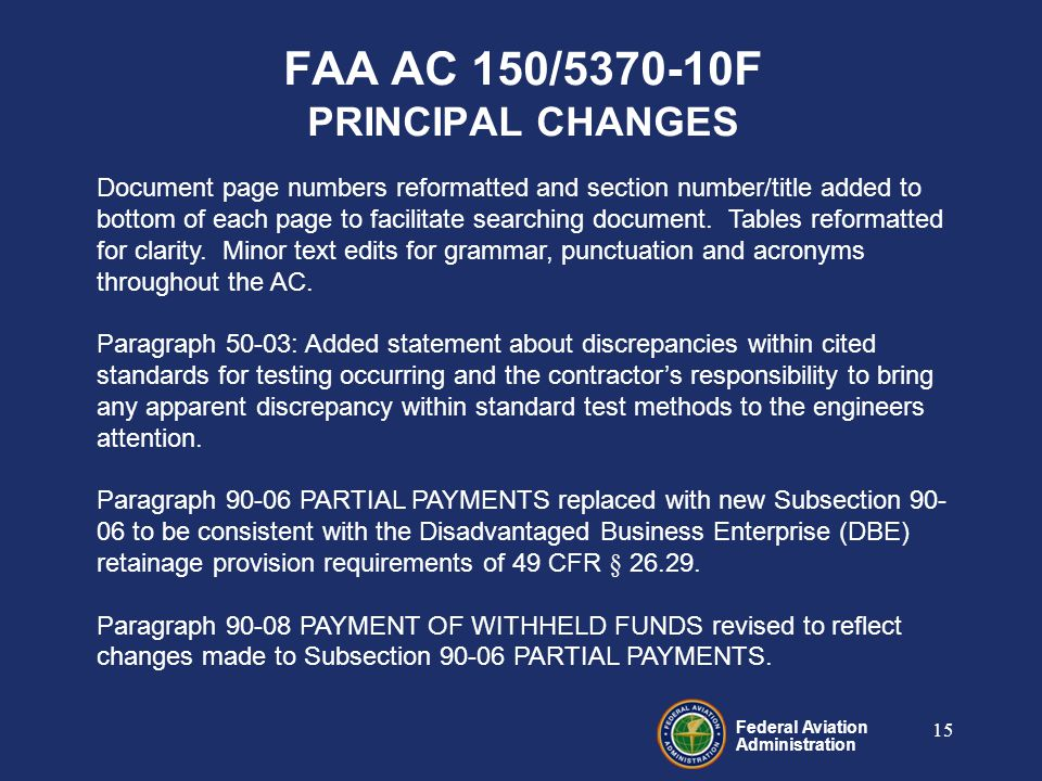 Federal Aviation Administration 15 FAA AC 150/5370-10F PRINCIPAL CHANGES Document page numbers reformatted and section number/title added to bottom of each page to facilitate searching document.