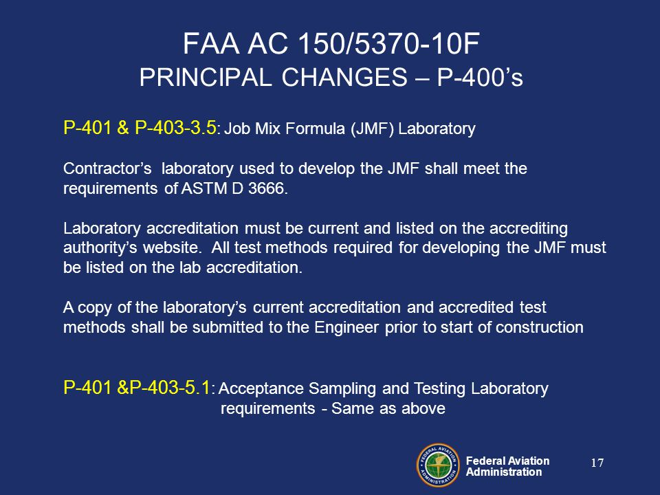 Federal Aviation Administration 17 P-401 & P-403-3.5 : Job Mix Formula (JMF) Laboratory Contractor's laboratory used to develop the JMF shall meet the requirements of ASTM D 3666.