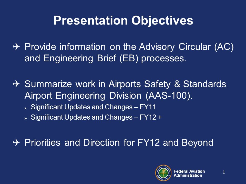 Federal Aviation Administration 12 2010 New and Revised FAA Airports Series 150 Advisory Circulars (ACs) 150/5340-30E Design and Installation Details for Airport Visual Aids 150/5000-16Announcement of Availability of the Guide for Private Flyers – U.S.