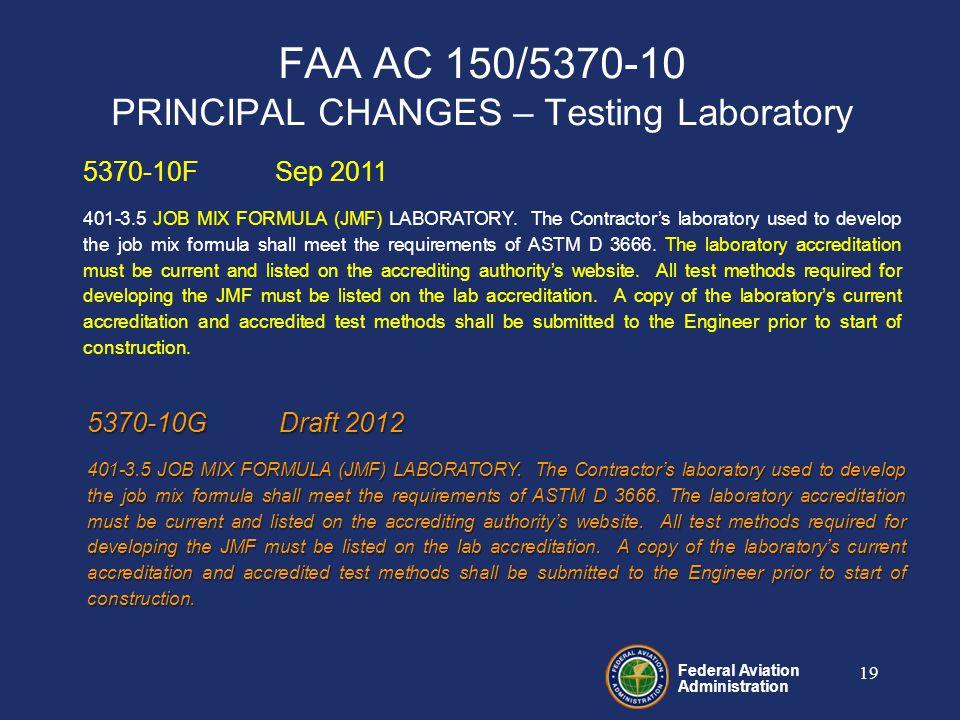 Federal Aviation Administration FAA AC 150/5370-10 PRINCIPAL CHANGES – Testing Laboratory 19 5370-10FSep 2011 401-3.5 JOB MIX FORMULA (JMF) LABORATORY.