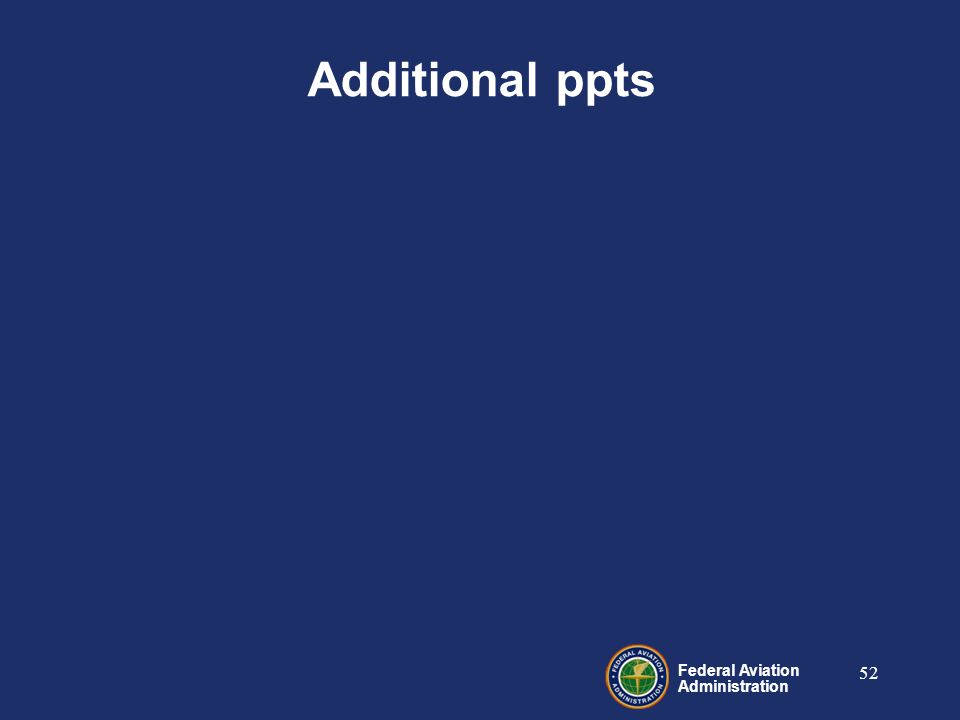 Federal Aviation Administration 52 Additional ppts