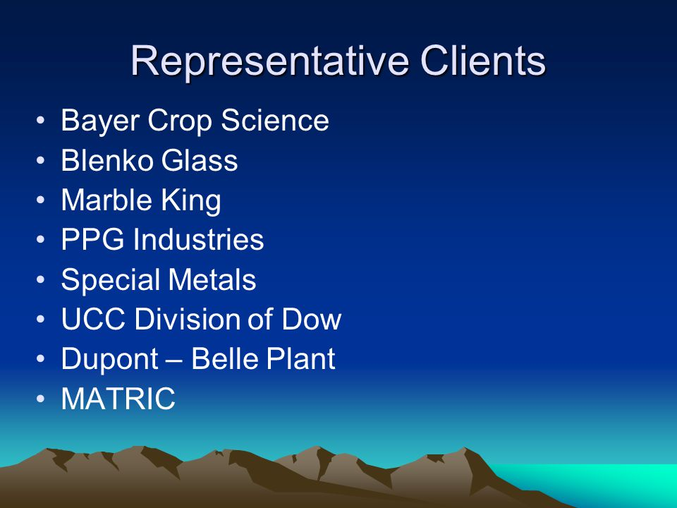 Representative Clients Bayer Crop Science Blenko Glass Marble King PPG Industries Special Metals UCC Division of Dow Dupont – Belle Plant MATRIC