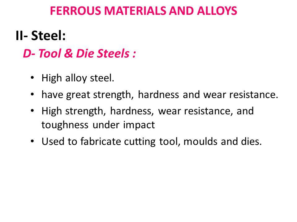 FERROUS MATERIALS AND ALLOYS II- Steel: D- Tool & Die Steels : High alloy steel.