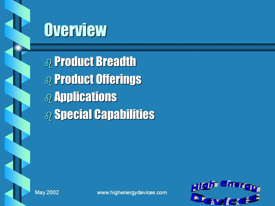 May 2002www.highenergydevices.com Overview b Product Breadth b Product Offerings b Applications b Special Capabilities