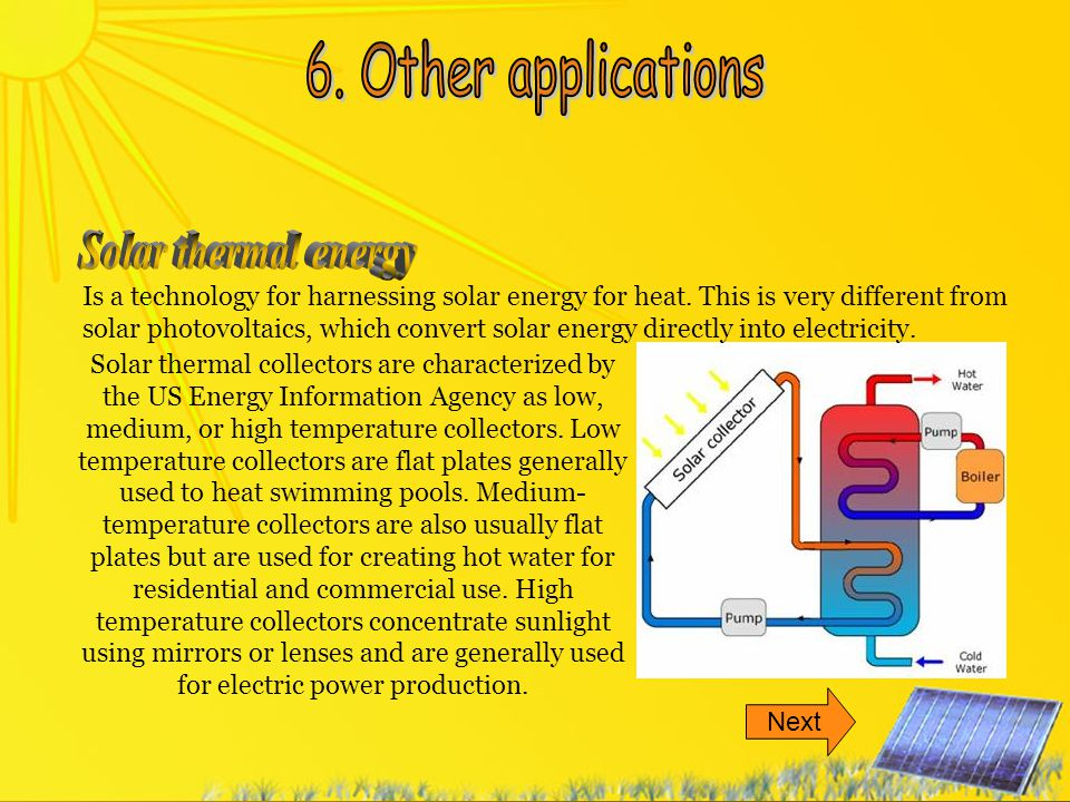 Solar thermal collectors are characterized by the US Energy Information Agency as low, medium, or high temperature collectors. Low temperature collect