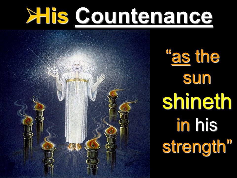  His Countenance as the sun shineth in his strength