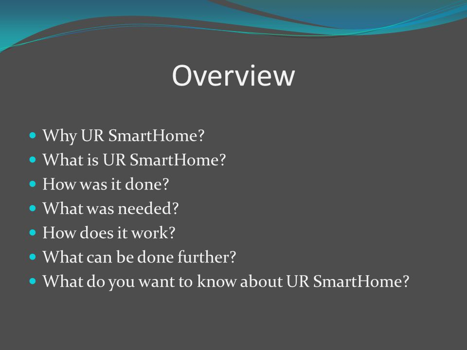 Overview Why UR SmartHome. What is UR SmartHome. How was it done.
