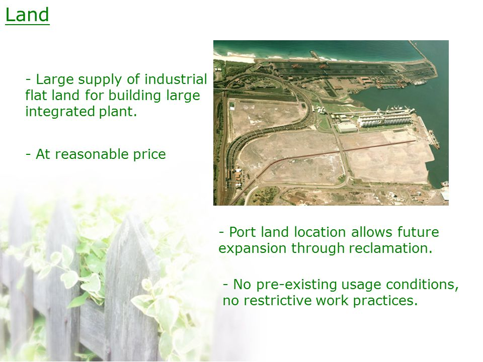 Land - Large supply of industrial flat land for building large integrated plant.