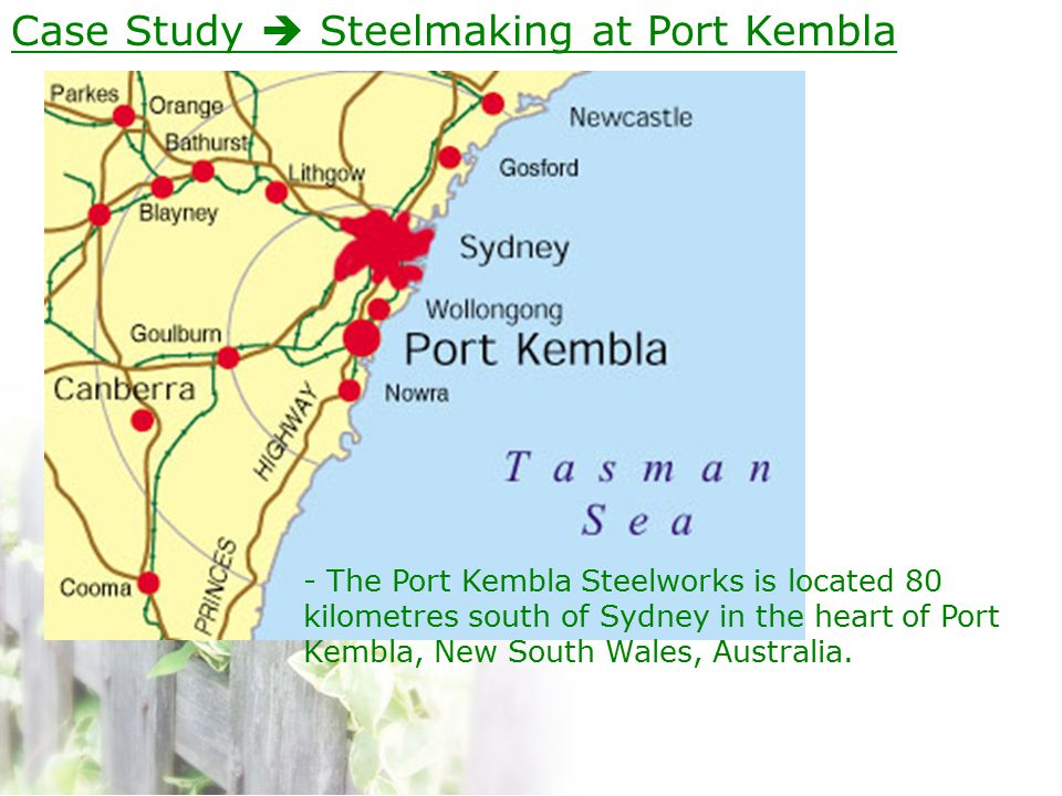 Case Study  Steelmaking at Port Kembla - The Port Kembla Steelworks is located 80 kilometres south of Sydney in the heart of Port Kembla, New South Wales, Australia.
