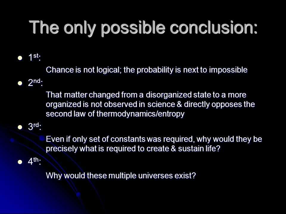 Why?! Pure chance Pure chance -probability is not an issue Probability Probability -matter tended to change to the current state in which it exists -
