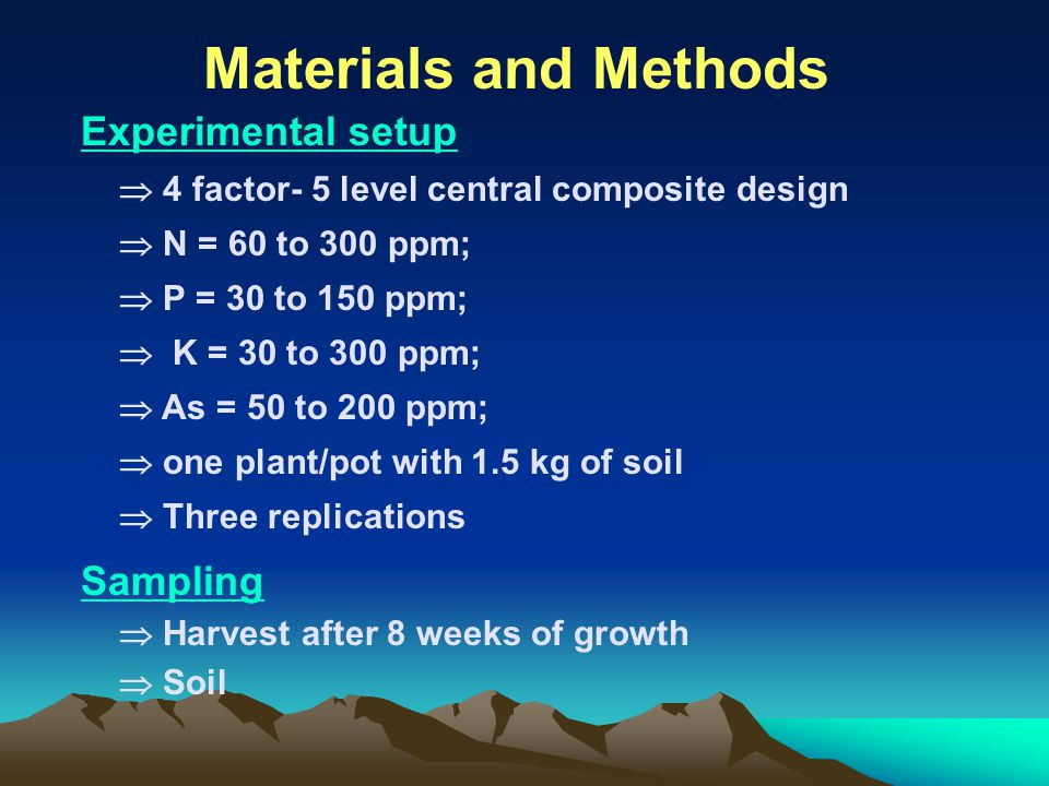 Materials and Methods Experimental setup  4 factor- 5 level central composite design  N = 60 to 300 ppm;  P = 30 to 150 ppm;  K = 30 to 300 ppm; 