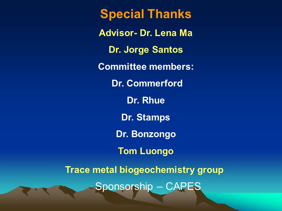 Special Thanks Advisor- Dr. Lena Ma Dr. Jorge Santos Committee members: Dr. Commerford Dr. Rhue Dr. Stamps Dr. Bonzongo Tom Luongo Trace metal biogeoc