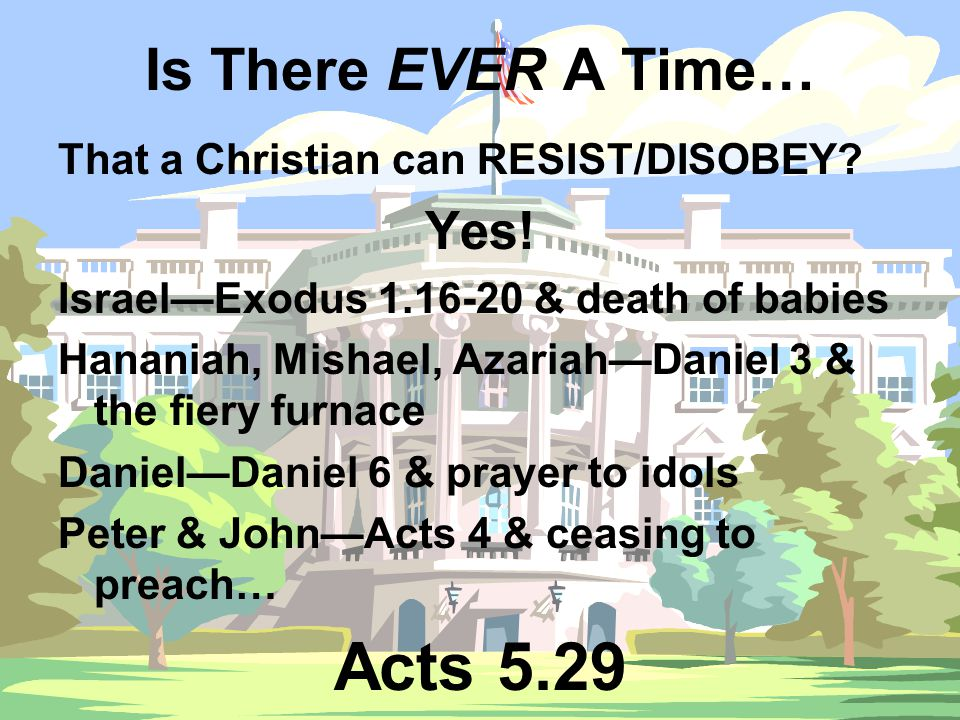 Is There EVER A Time… That a Christian can RESIST/DISOBEY.