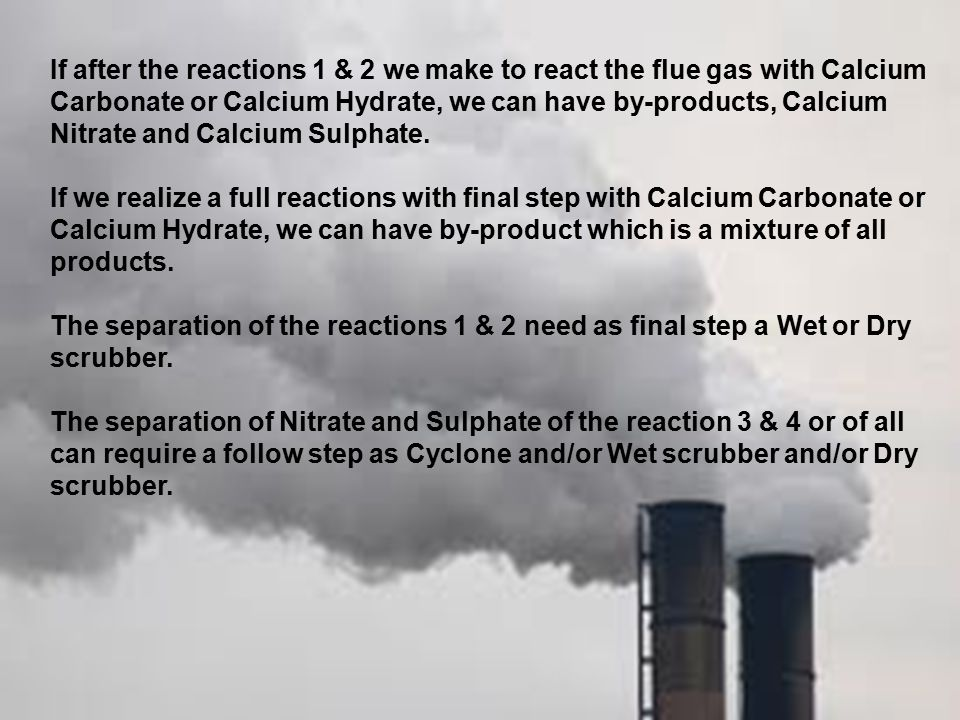 If after the reactions 1 & 2 we make to react the flue gas with Calcium Carbonate or Calcium Hydrate, we can have by-products, Calcium Nitrate and Cal