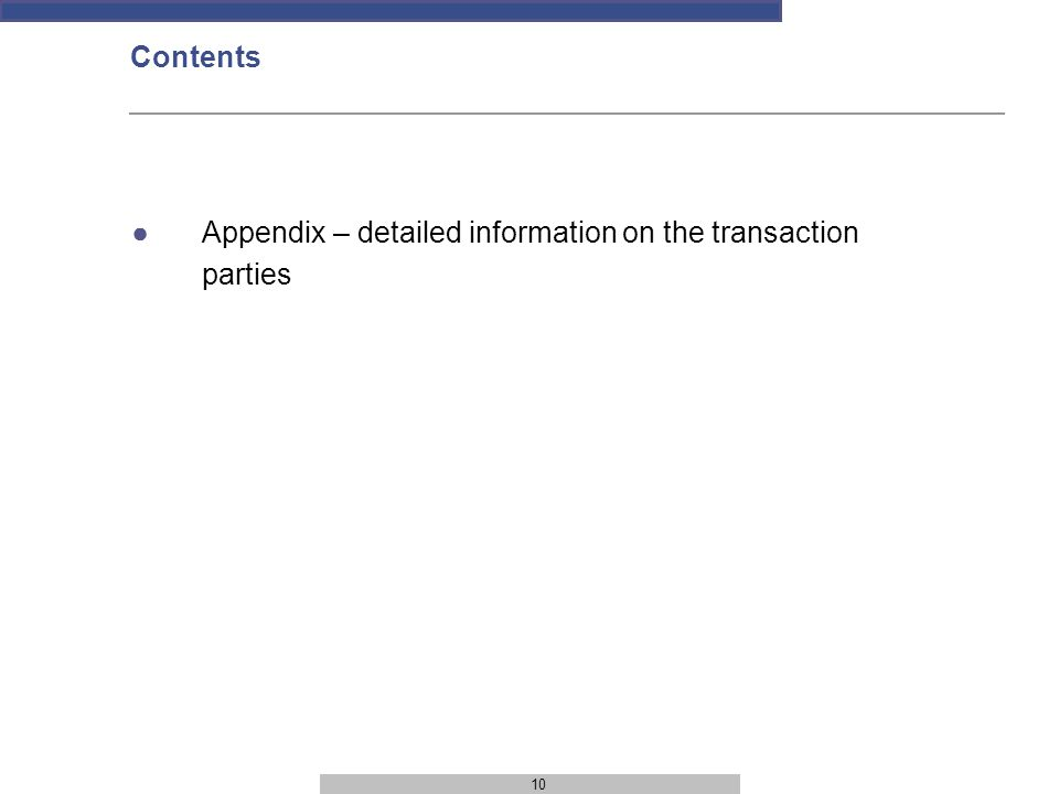 10 Contents ●Appendix – detailed information on the transaction parties