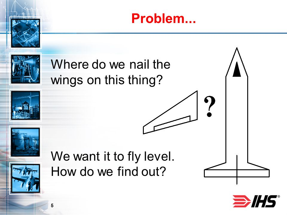 5 Problem... Where do we nail the wings on this thing? We want it to fly level. How do we find out?