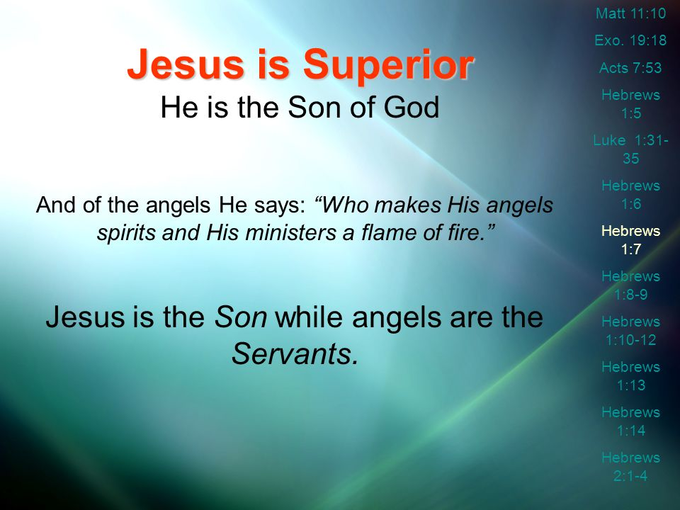 Jesus is Superior He is the Son of God And of the angels He says: Who makes His angels spirits and His ministers a flame of fire. Jesus is the Son while angels are the Servants.
