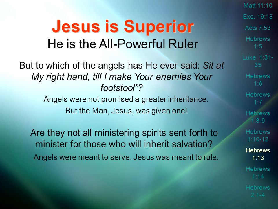 Jesus is Superior He is the All-Powerful Ruler But to which of the angels has He ever said: Sit at My right hand, till I make Your enemies Your footstool .