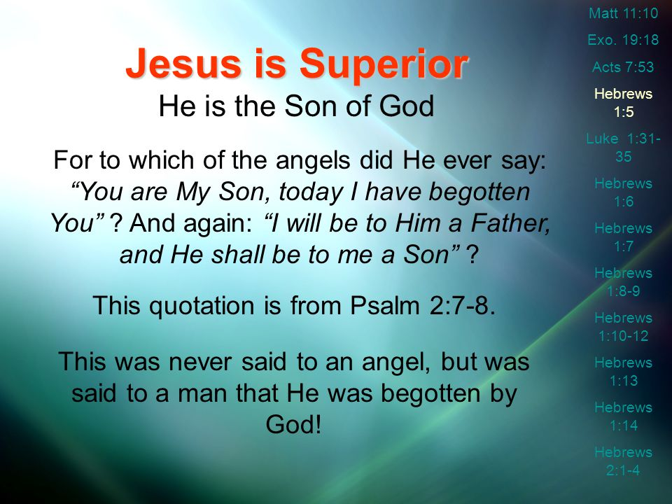 Jesus is Superior He is the Son of God For to which of the angels did He ever say: You are My Son, today I have begotten You .