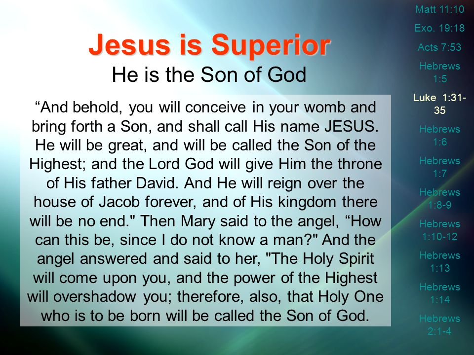 Jesus is Superior He is the Son of God But when He again brings the firstborn into the world, He says: Let all the angels of God worship Him. No one is to worship anyone but God.