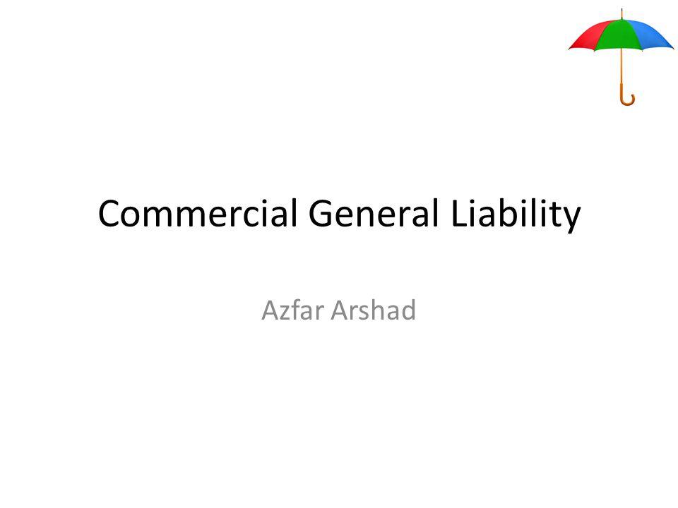 Commercial General Liability Azfar Arshad