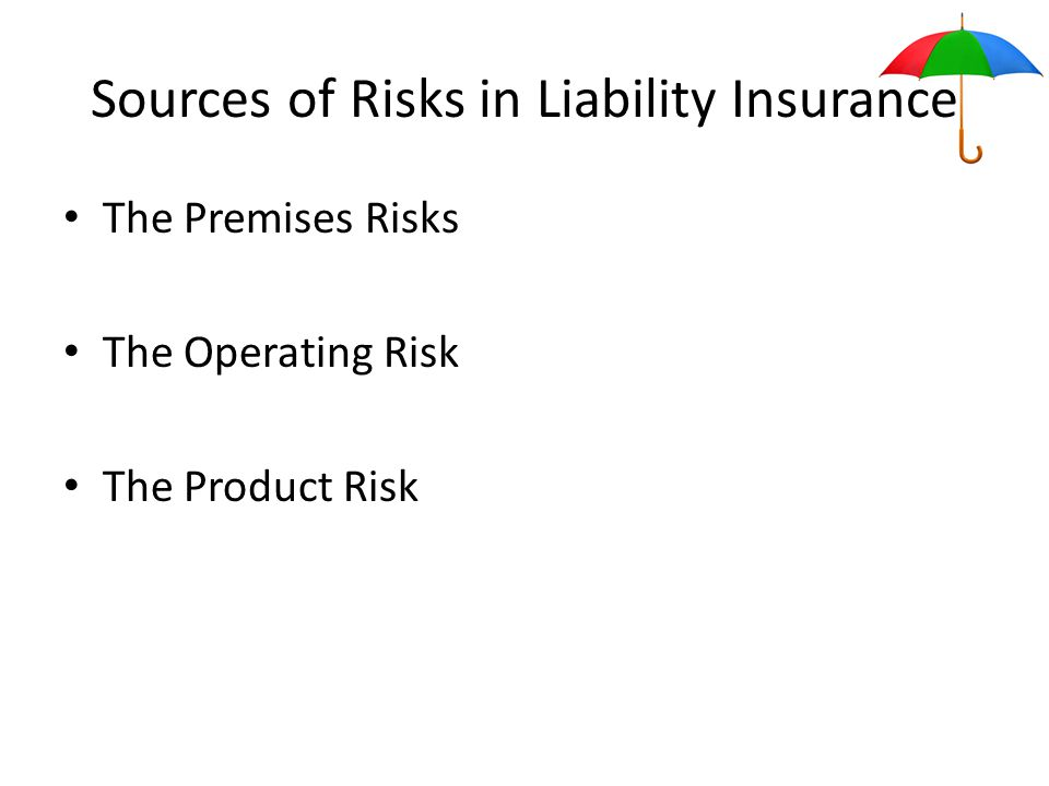 Sources of Risks in Liability Insurance The Premises Risks The Operating Risk The Product Risk
