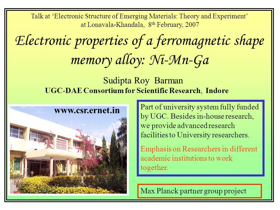 Electronic properties of a ferromagnetic shape memory alloy: Ni-Mn-Ga Sudipta Roy Barman UGC-DAE Consortium for Scientific Research, Indore Talk at 'E
