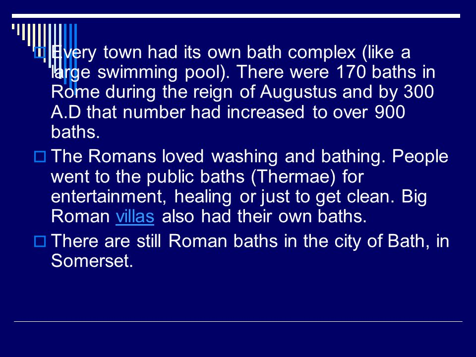  Every town had its own bath complex (like a large swimming pool).