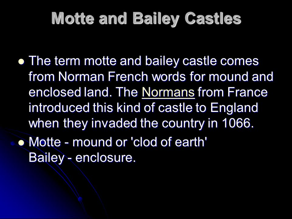 Motte and Bailey Castles The term motte and bailey castle comes from Norman French words for mound and enclosed land.