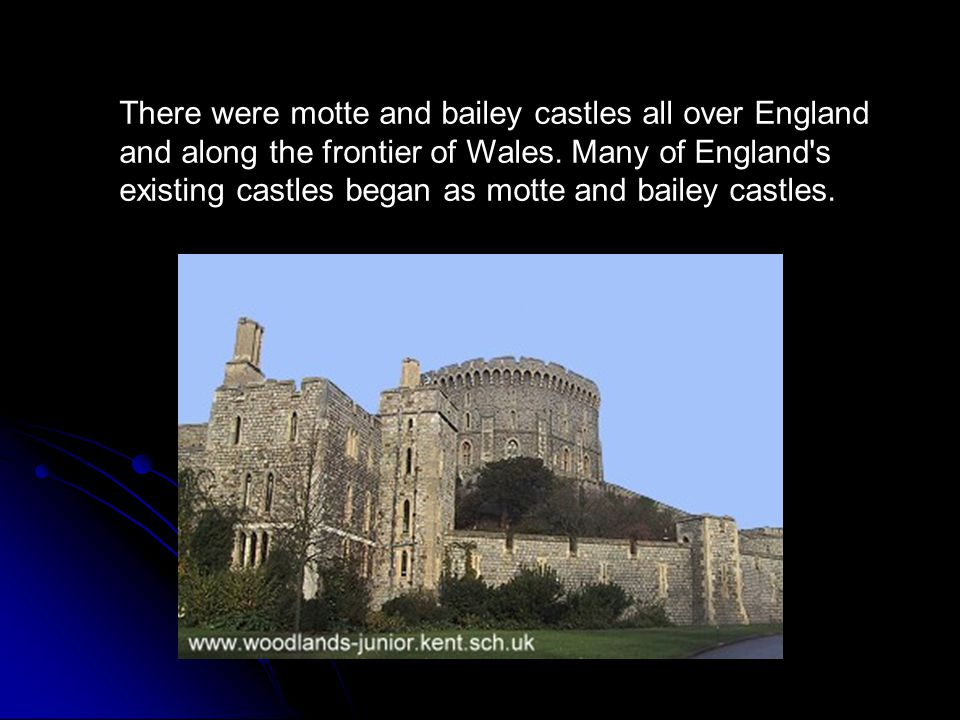 There were motte and bailey castles all over England and along the frontier of Wales.