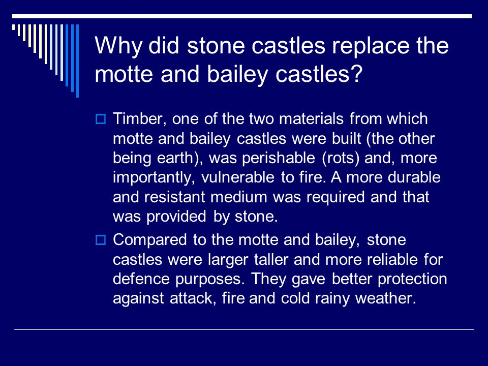Why did stone castles replace the motte and bailey castles.