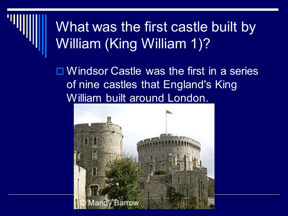 What was the first castle built by William (King William 1).