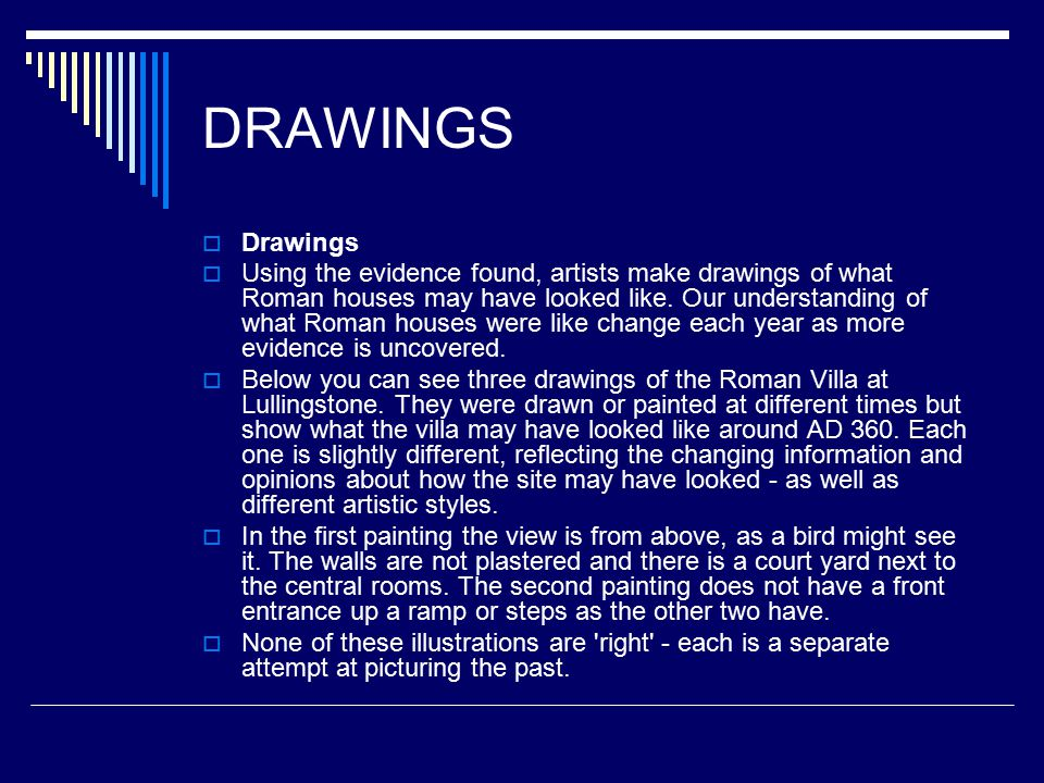 DRAWINGS  Drawings  Using the evidence found, artists make drawings of what Roman houses may have looked like.