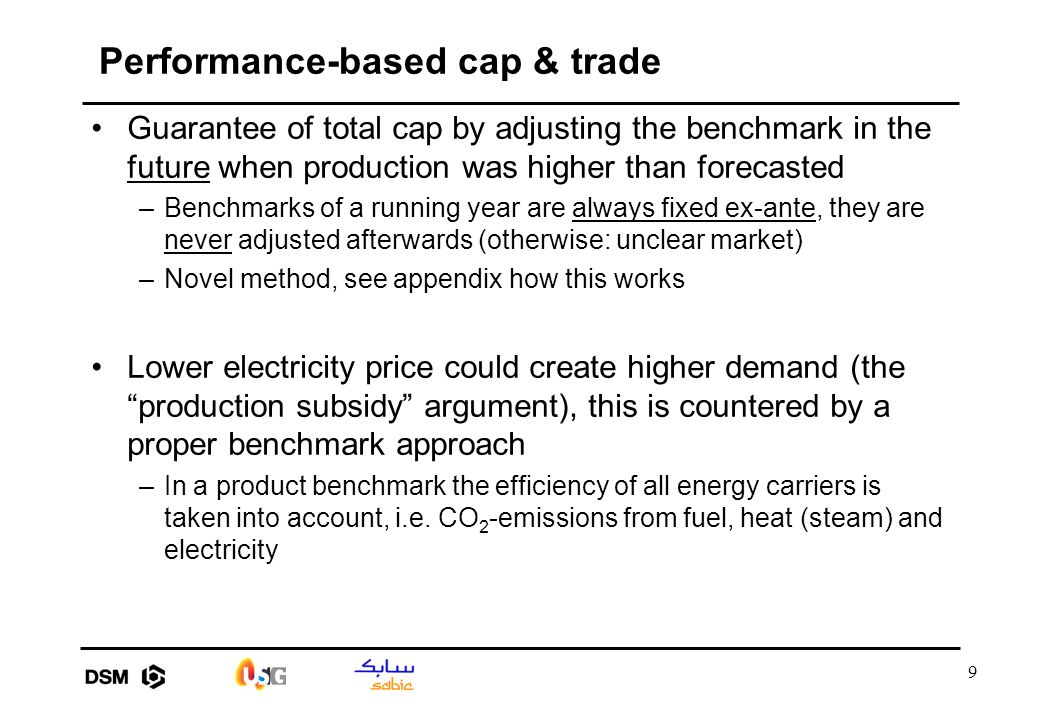 9 Performance-based cap & trade Guarantee of total cap by adjusting the benchmark in the future when production was higher than forecasted –Benchmarks