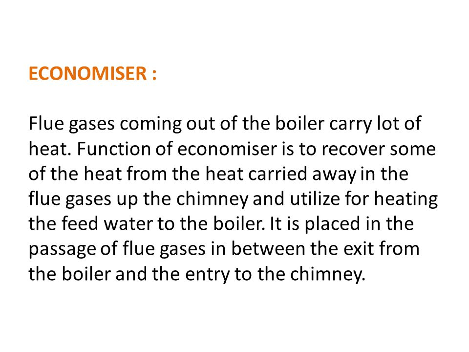 ECONOMISER : Flue gases coming out of the boiler carry lot of heat.
