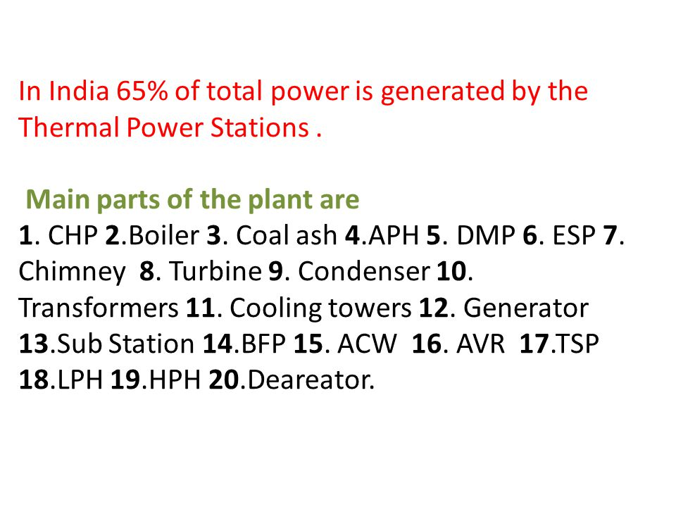 In India 65% of total power is generated by the Thermal Power Stations.