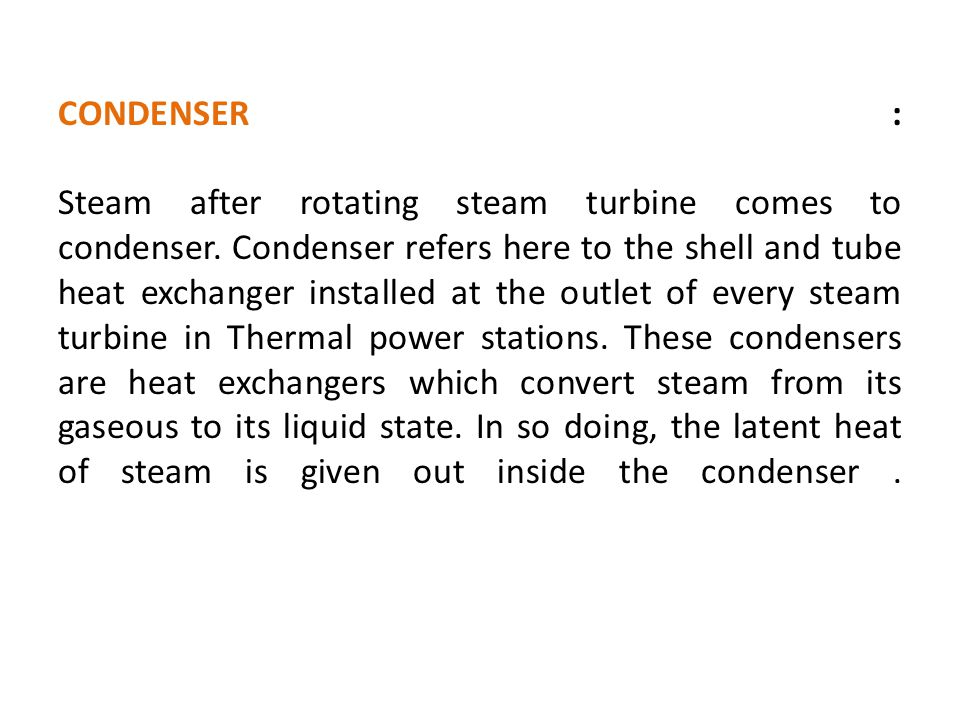 CONDENSER : Steam after rotating steam turbine comes to condenser.