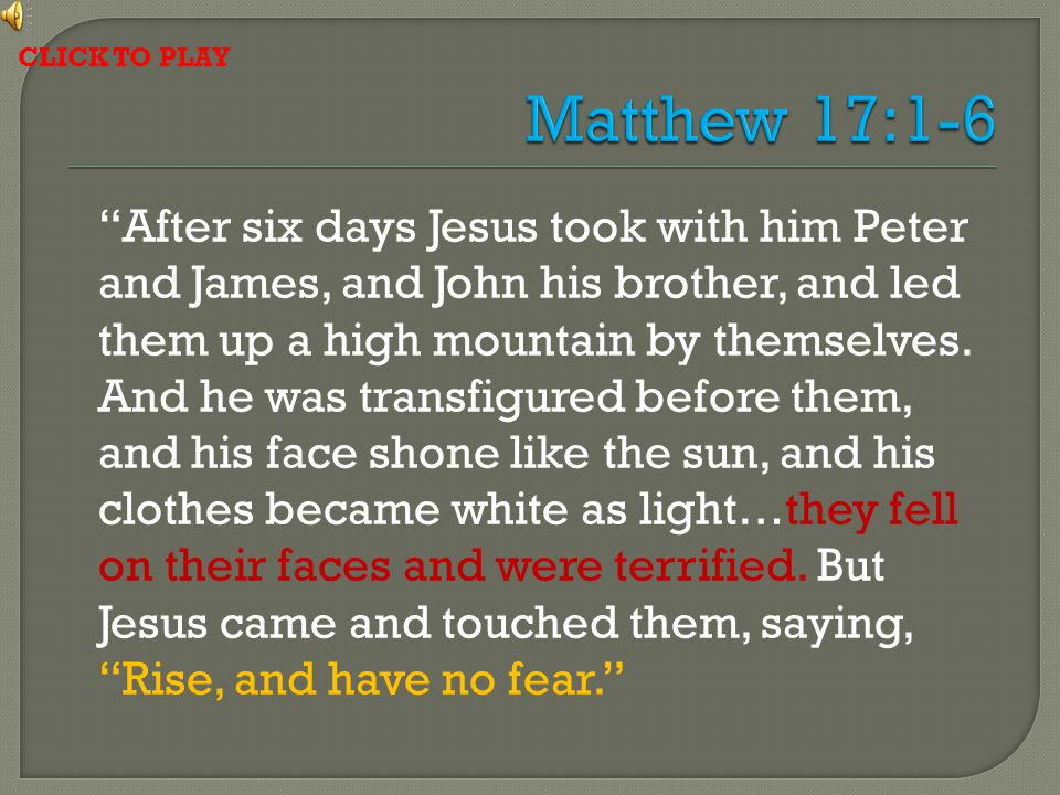 After six days Jesus took with him Peter and James, and John his brother, and led them up a high mountain by themselves.