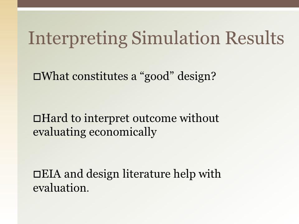 Interpreting Simulation Results  What constitutes a good design.